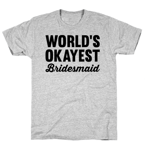 World's Okayest Bridesmaid Mens T-Shirt