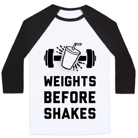 Weights Before Shakes Baseball Tee