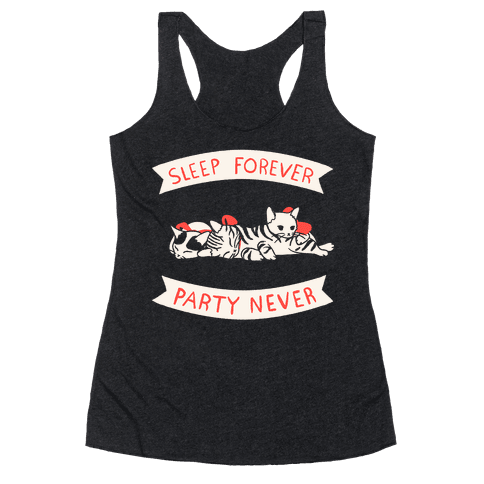 Sleep Forever, Party Never Racerback Tank Top