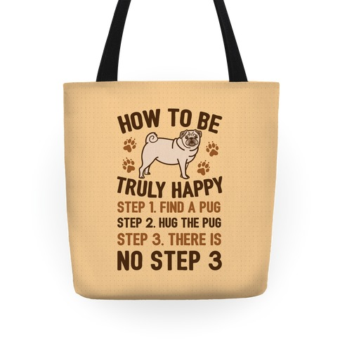 How To Be Truly Happy: Pug Hugs Tote