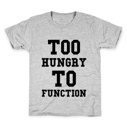 Too Hungry to Function Kids T-Shirt