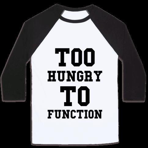 Too Hungry to Function Baseball Tee