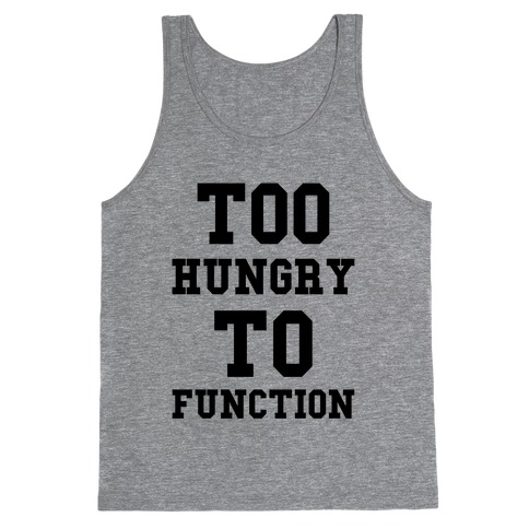 Too Hungry to Function Tank Top
