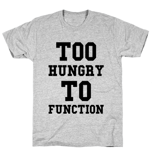 Too Hungry to Function Mens T-Shirt