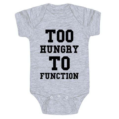 Too Hungry to Function Baby Onesy