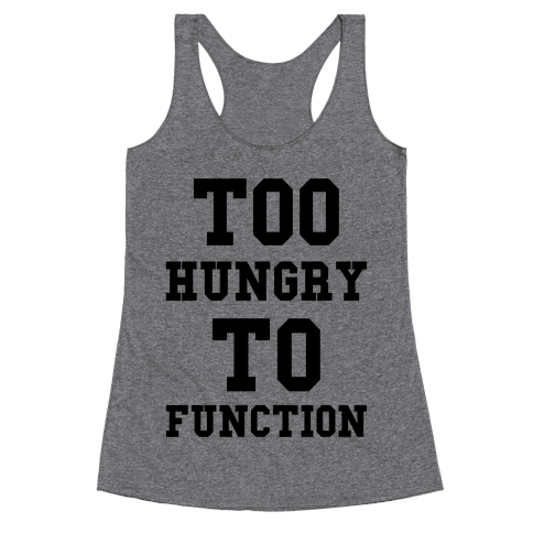 Too Hungry to Function Racerback Tank Top