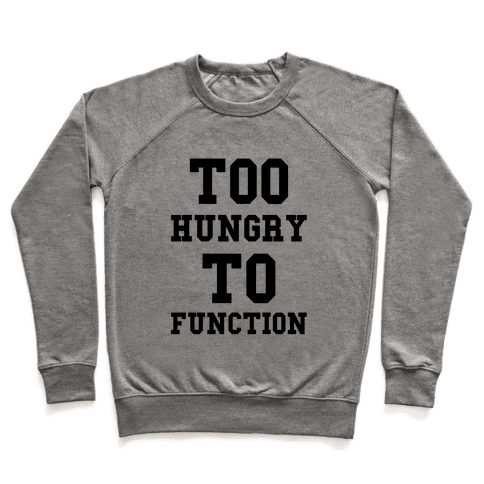 Too Hungry to Function Pullover
