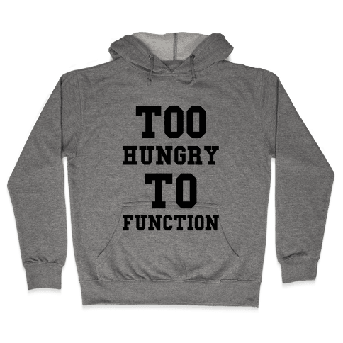 Too Hungry to Function Hooded Sweatshirt