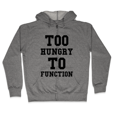 Too Hungry to Function Zip Hoodie