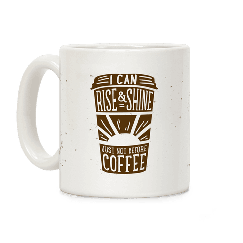 I Can Rise & Shine Just Not Before Coffee Coffee Mug