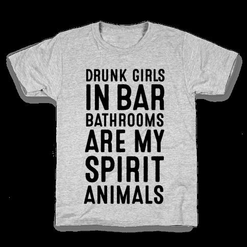 Drunk Girls In Bar Bathrooms Are My Spirit Animals Kids T-Shirt