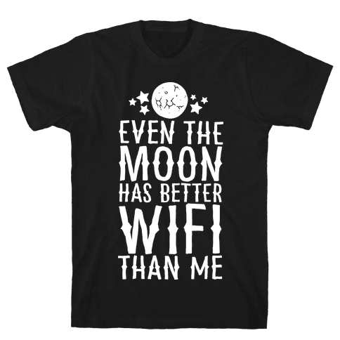 Even The Moon Has Better Wifi Than Me Mens T-Shirt