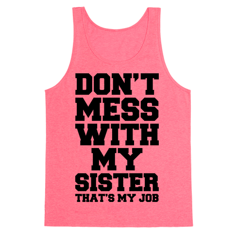 Don't Mess With My Sister Thanks My Job Tank Top