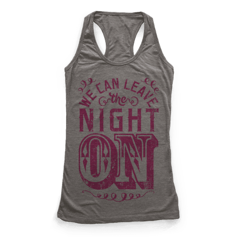 We Can Leave The Night On Racerback Tank Top