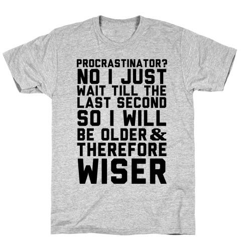 Procrastinator? T-Shirt