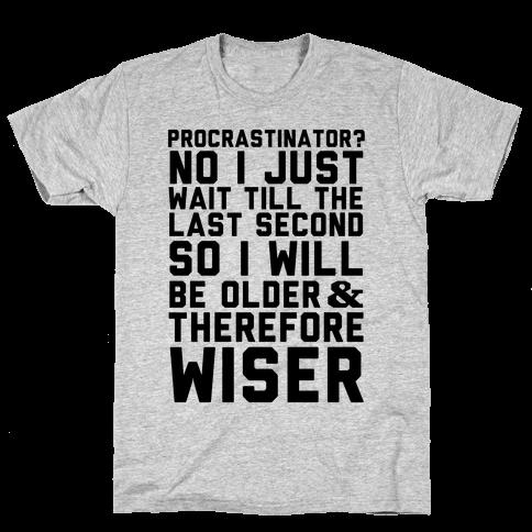 Procrastinator? Mens T-Shirt