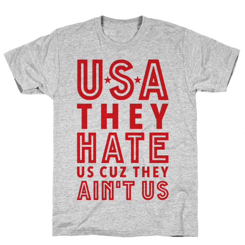 USA They Hate Us Cuz They Ain't Us Mens T-Shirt