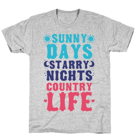 Sunny Days, Starry Nights, Country Life! T-Shirt