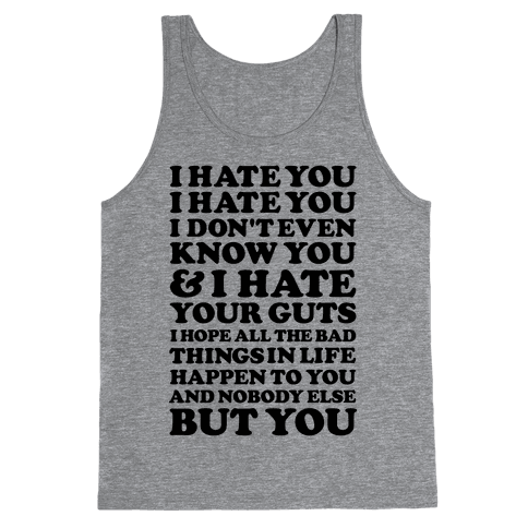 I Hate You I Hate You I Don't Even Know You and I Hate You Tank Top