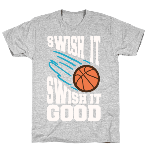 Swish It Swish It Good Mens T-Shirt