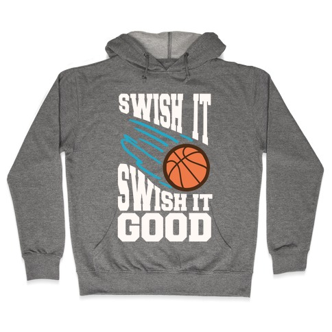 Swish It Swish It Good Hooded Sweatshirt