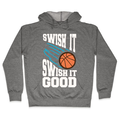 Swish It Swish It Good Hooded Sweatshirt