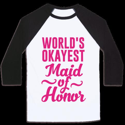 World's Okayest Maid of Honor Baseball Tee