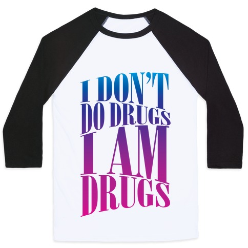 I Don't Do Drugs, I Am Drugs Baseball Tee