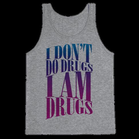 I Don't Do Drugs, I Am Drugs Tank Top