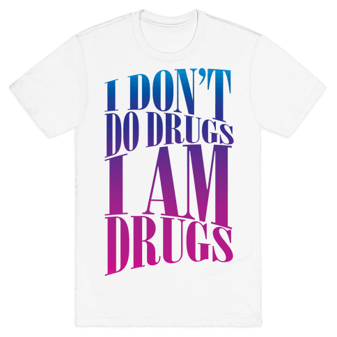 I Don't Do Drugs, I Am Drugs Mens T-Shirt