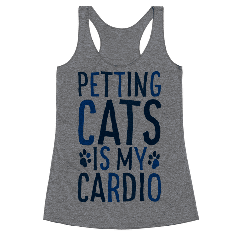 Petting Cats is My Cardio  Racerback Tank Top