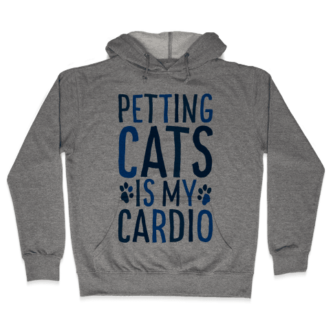 Petting Cats is My Cardio  Hooded Sweatshirt