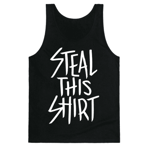 Steal This Shirt Tank Top