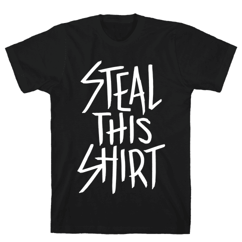 Steal This Shirt Mens T-Shirt