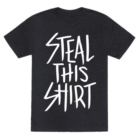 Steal This Shirt