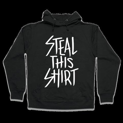 Steal This Shirt Hooded Sweatshirt