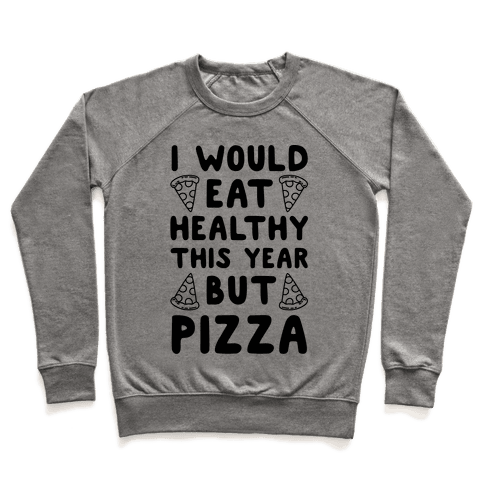 I Would Eat Healthy This Year But Pizza Pullover