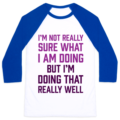 I'm Not Really Sure What I Am Doing Baseball Tee