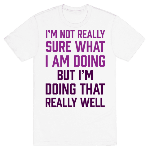 I'm Not Really Sure What I Am Doing Mens T-Shirt
