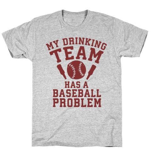 My Drinking Team Has a Baseball Problem Mens T-Shirt