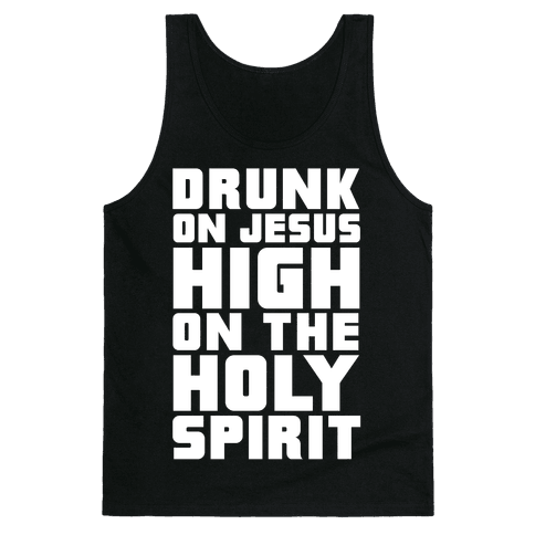 Drunk On Jesus High On The Holy Spirit Tank Top