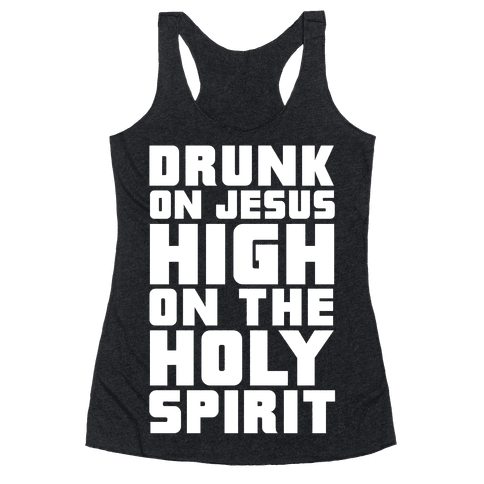 Drunk On Jesus High On The Holy Spirit Racerback Tank Top