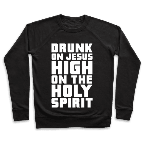 Drunk On Jesus High On The Holy Spirit Pullover