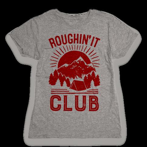 Roughin' It Club Womens T-Shirt