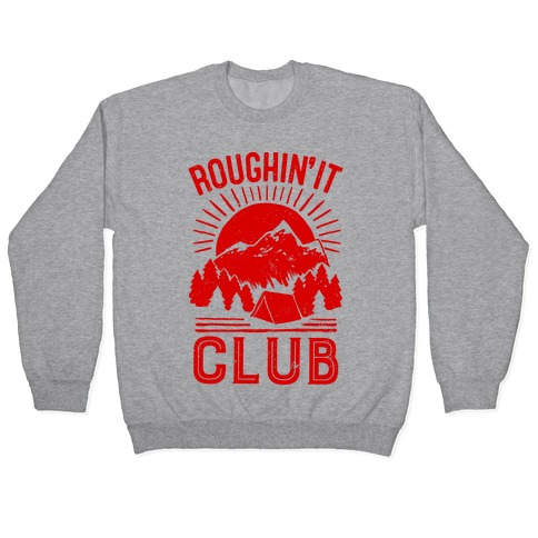 Roughin' It Club Pullover