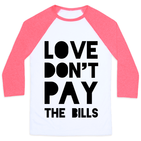 Love Don't Pay the Bills Baseball Tee