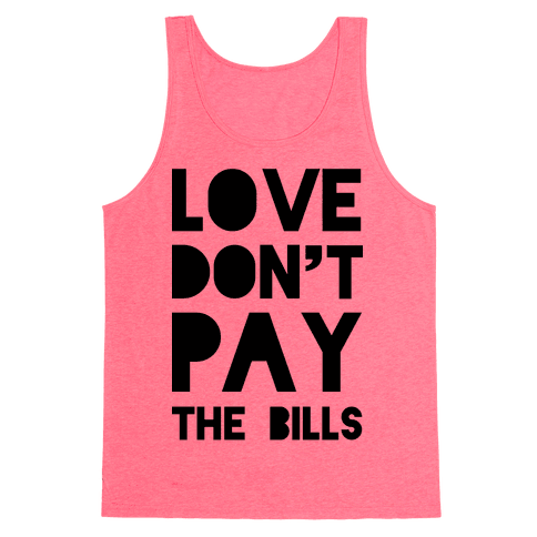 Love Don't Pay the Bills Tank Top