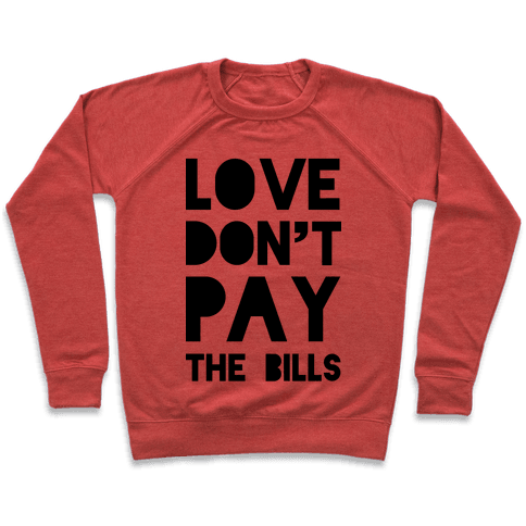 Love Don't Pay the Bills Pullover