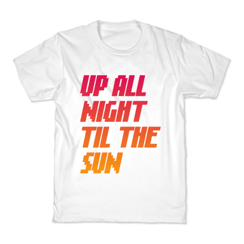 Up All Night 'Til The Sun Kids T-Shirt