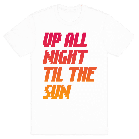 Up All Night 'Til The Sun Mens T-Shirt